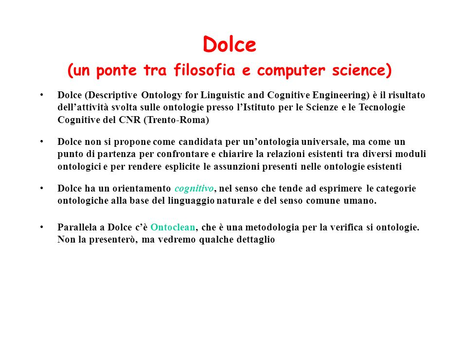 Dolce (un ponte tra filosofia e computer science) Dolce (Descriptive Ontology for Linguistic and Cognitive Engineering) è il risultato dellattività sv