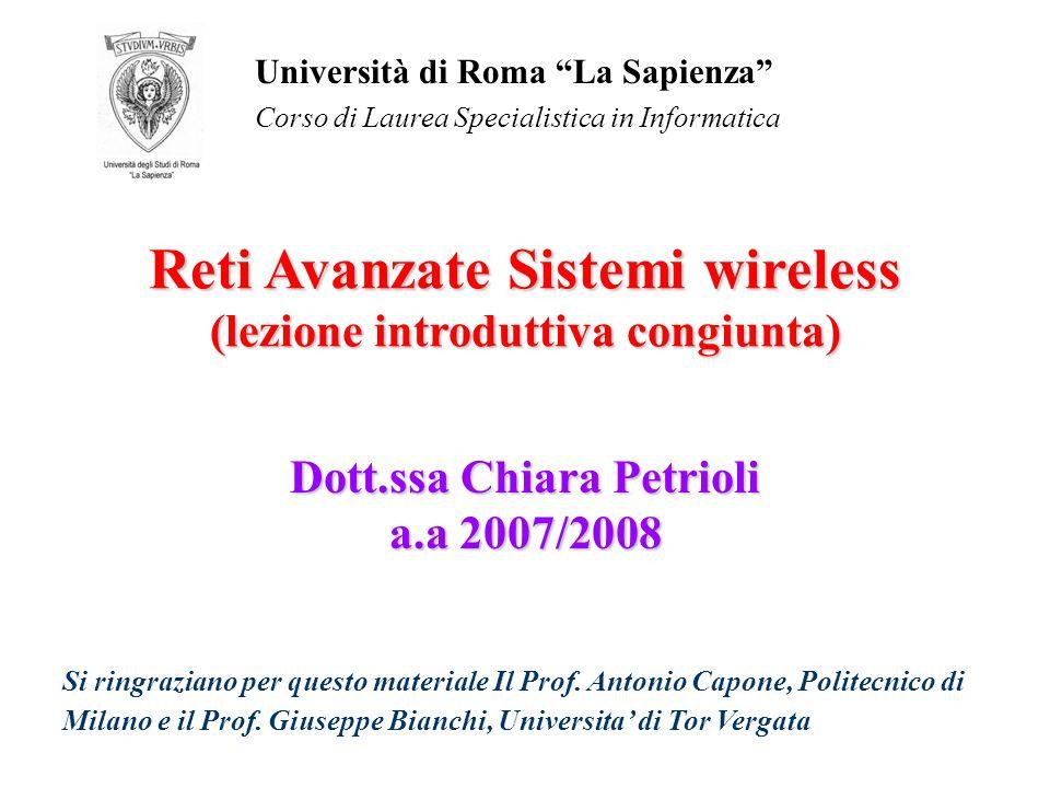 Dott.ssa Chiara Petrioli a.a 2007/2008 Università di Roma La Sapienza Corso di Laurea Specialistica in Informatica Reti Avanzate Sistemi wireless (lez