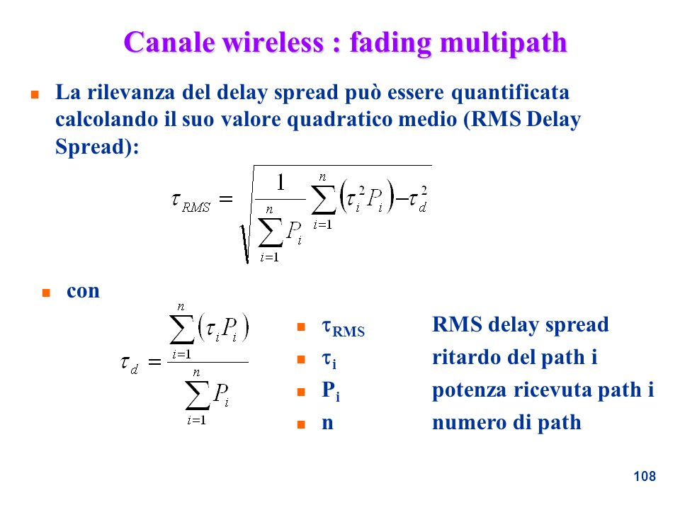 108 Canale wireless : fading multipath n La rilevanza del delay spread può essere quantificata calcolando il suo valore quadratico medio (RMS Delay Sp