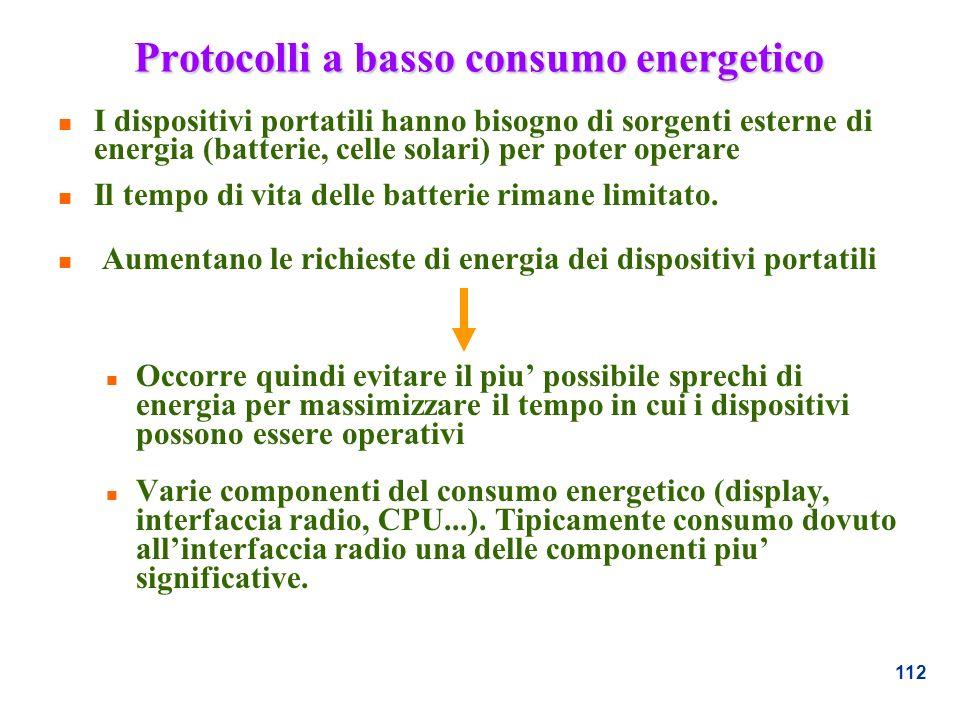 112 Protocolli a basso consumo energetico n I dispositivi portatili hanno bisogno di sorgenti esterne di energia (batterie, celle solari) per poter op