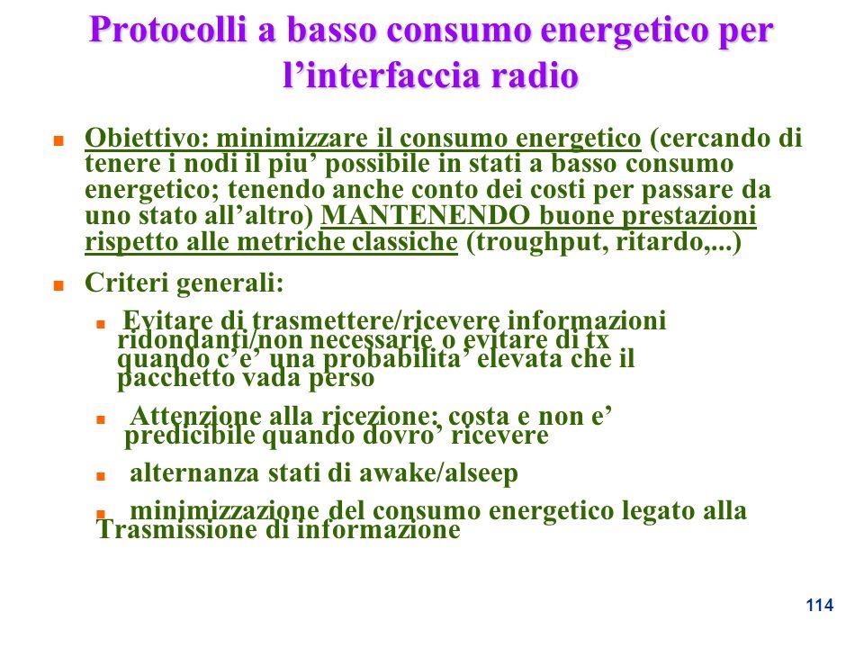 114 Protocolli a basso consumo energetico per linterfaccia radio n Obiettivo: minimizzare il consumo energetico (cercando di tenere i nodi il piu poss
