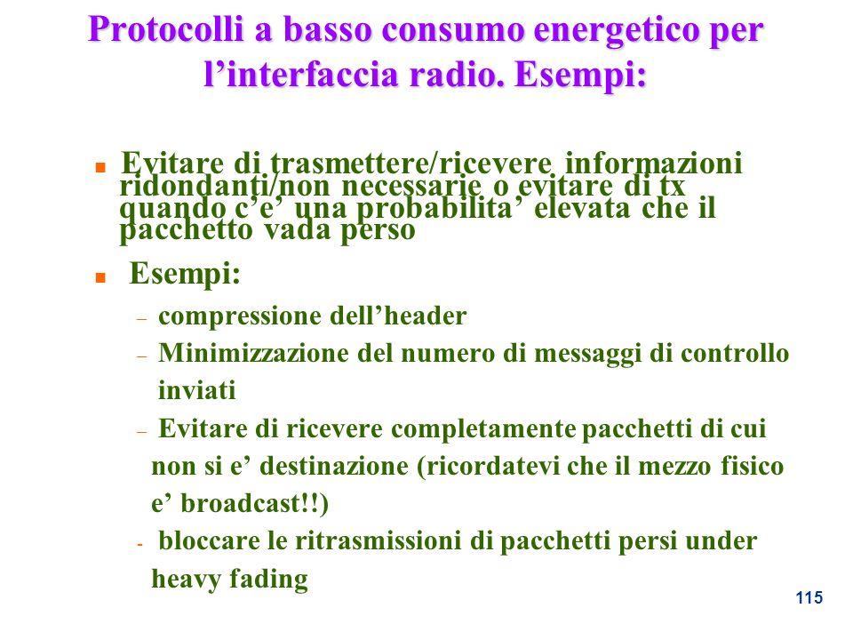 115 Protocolli a basso consumo energetico per linterfaccia radio. Esempi: n Evitare di trasmettere/ricevere informazioni ridondanti/non necessarie o e