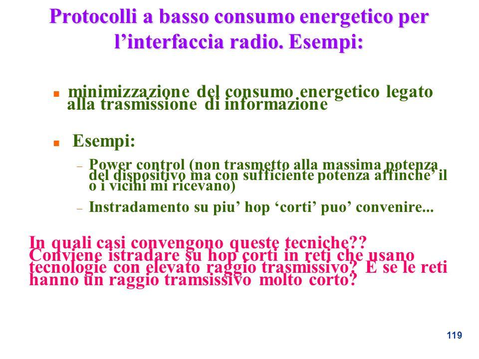 119 Protocolli a basso consumo energetico per linterfaccia radio. Esempi: n minimizzazione del consumo energetico legato alla trasmissione di informaz