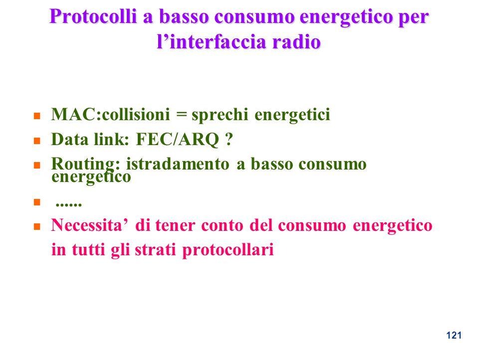 121 Protocolli a basso consumo energetico per linterfaccia radio n MAC:collisioni = sprechi energetici n Data link: FEC/ARQ ? n Routing: istradamento