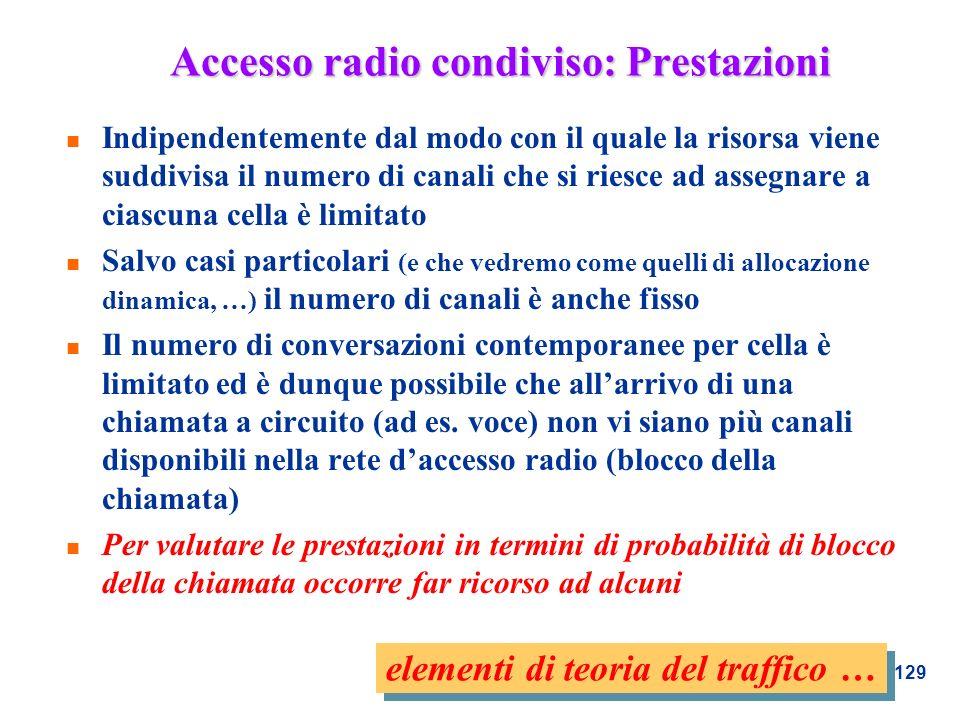 129 Accesso radio condiviso: Prestazioni n Indipendentemente dal modo con il quale la risorsa viene suddivisa il numero di canali che si riesce ad ass