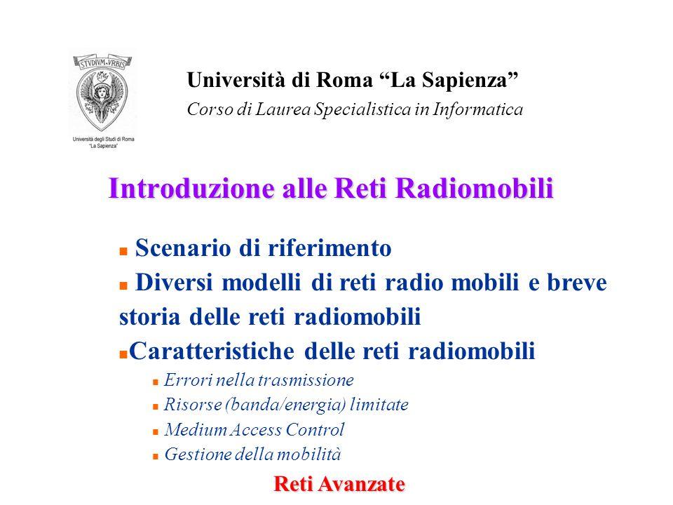 Introduzione alle Reti Radiomobili Reti Avanzate Università di Roma La Sapienza Corso di Laurea Specialistica in Informatica n Scenario di riferimento