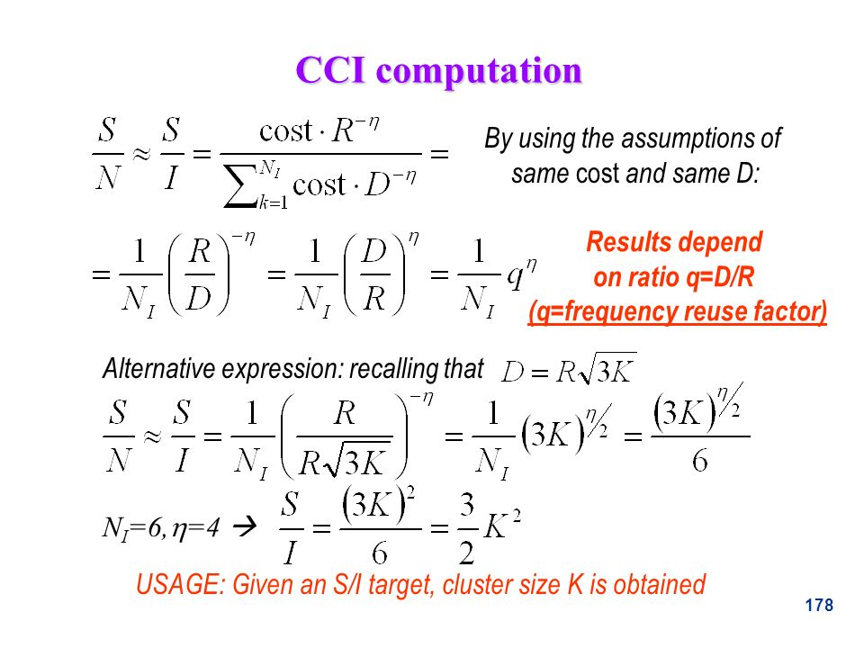 178 CCI computation Results depend on ratio q=D/R (q=frequency reuse factor) By using the assumptions of same cost and same D: Alternative expression: