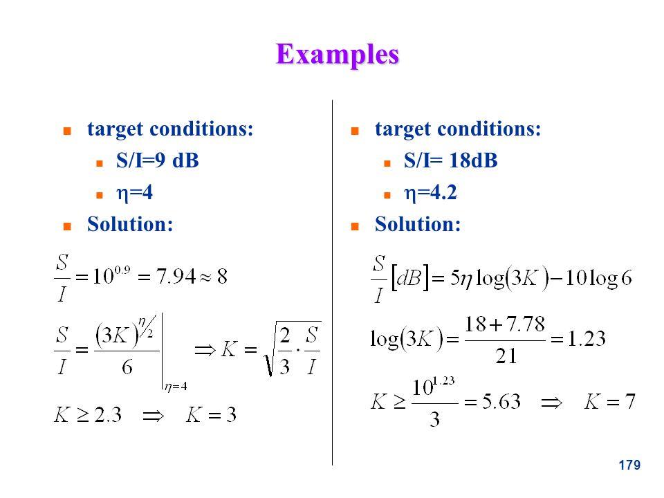 179 Examples n target conditions: n S/I=9 dB =4 n Solution: n target conditions: n S/I= 18dB =4.2 n Solution: