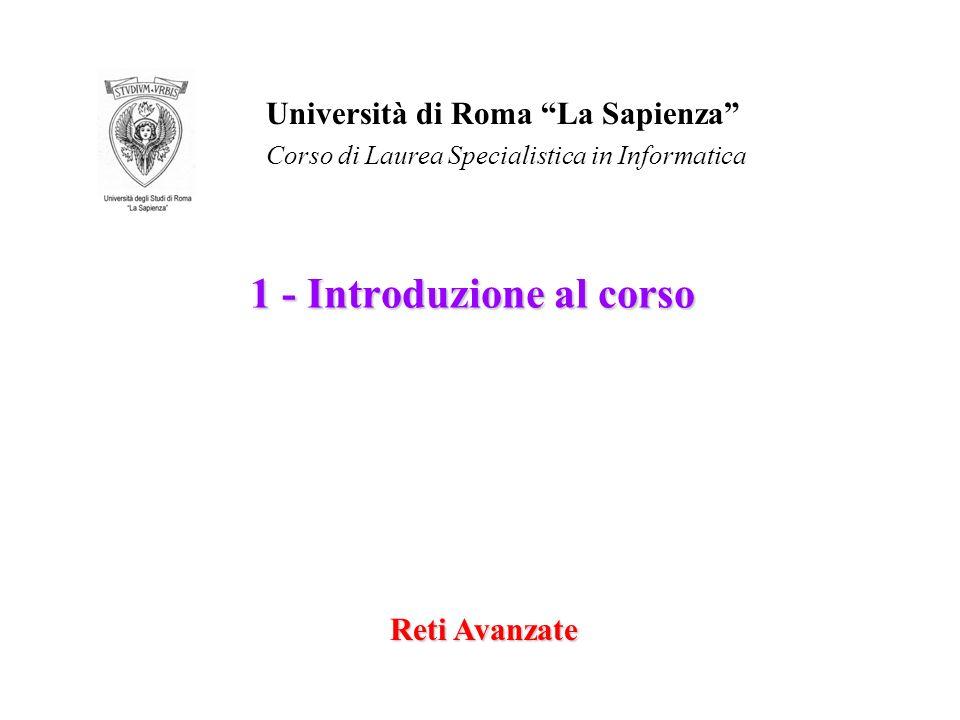 1 - Introduzione al corso Reti Avanzate Università di Roma La Sapienza Corso di Laurea Specialistica in Informatica