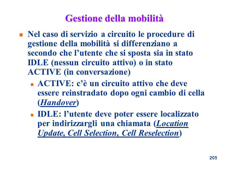 205 Gestione della mobilità n Nel caso di servizio a circuito le procedure di gestione della mobilità si differenziano a secondo che lutente che si sp