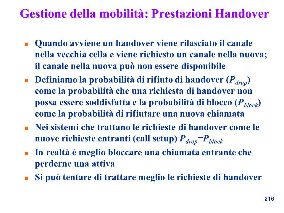 216 Gestione della mobilità: Prestazioni Handover n Quando avviene un handover viene rilasciato il canale nella vecchia cella e viene richiesto un can