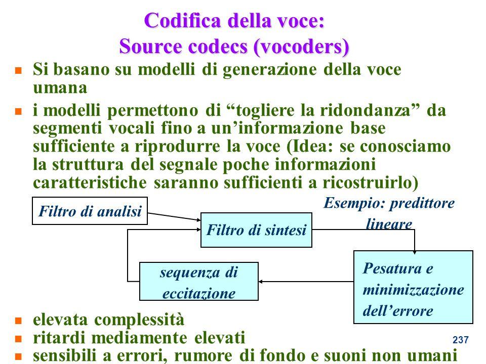 237 n Si basano su modelli di generazione della voce umana n i modelli permettono di togliere la ridondanza da segmenti vocali fino a uninformazione b