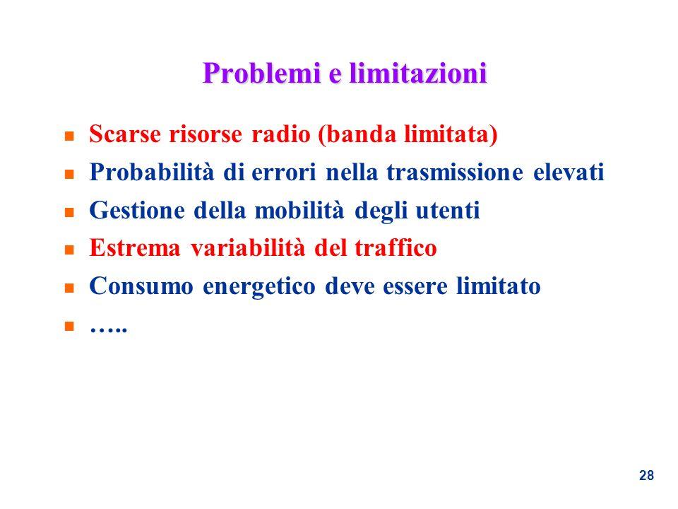 28 Problemi e limitazioni n Scarse risorse radio (banda limitata) n Probabilità di errori nella trasmissione elevati n Gestione della mobilità degli u