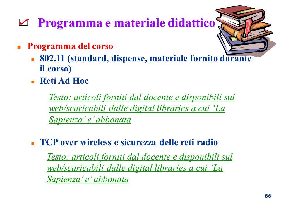 66 Programma e materiale didattico n Programma del corso n 802.11 (standard, dispense, materiale fornito durante il corso) n Reti Ad Hoc n TCP over wi