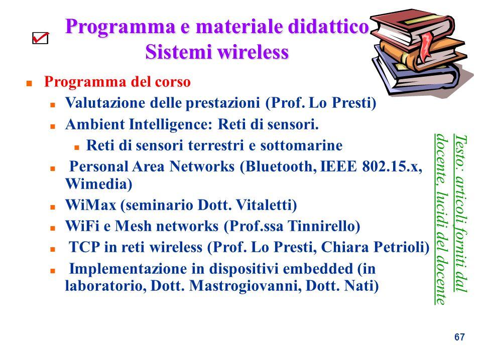 67 Programma e materiale didattico Sistemi wireless n Programma del corso n Valutazione delle prestazioni (Prof. Lo Presti) n Ambient Intelligence: Re