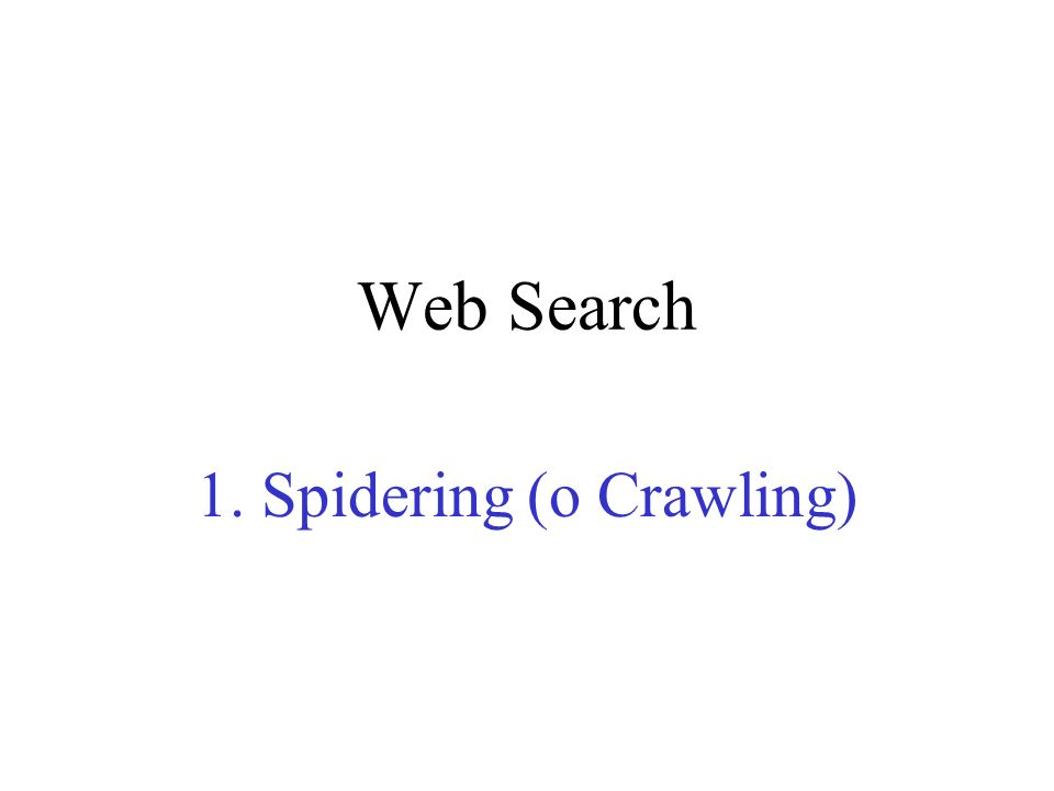Web Search 1. Spidering (o Crawling)