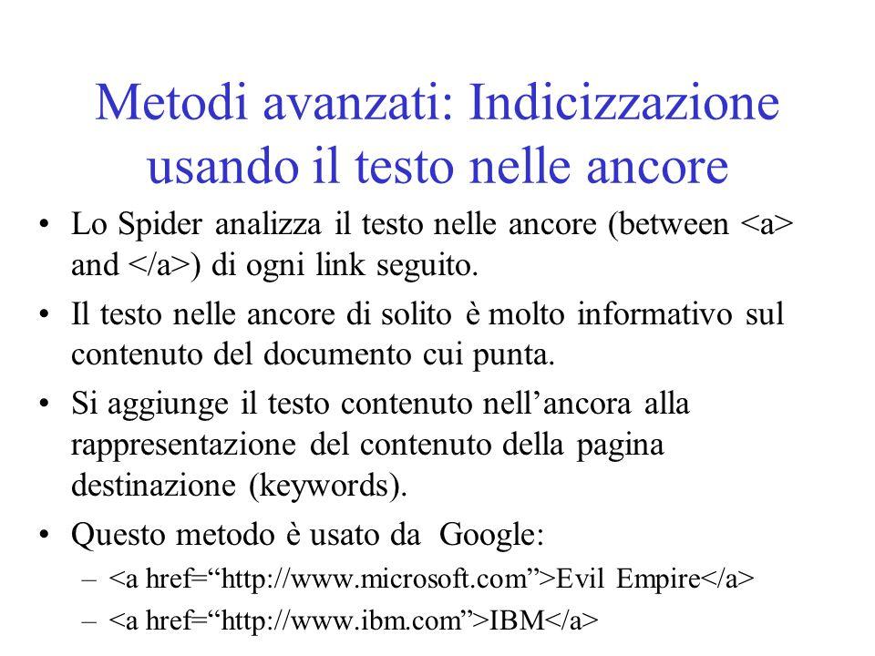 Metodi avanzati: Indicizzazione usando il testo nelle ancore Lo Spider analizza il testo nelle ancore (between and ) di ogni link seguito.