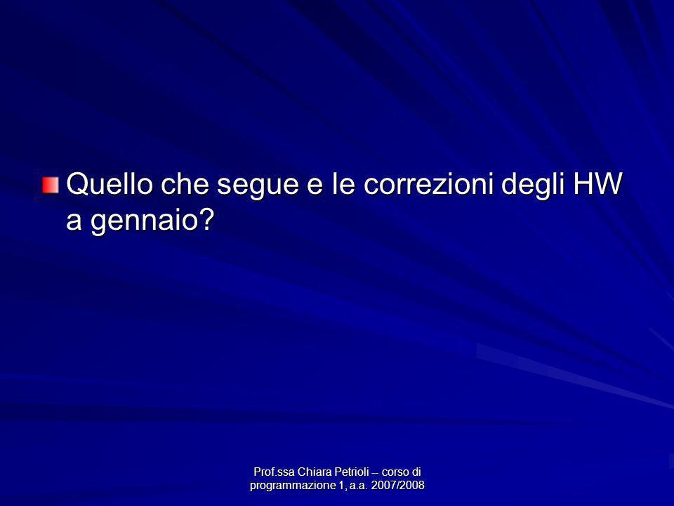 Prof.ssa Chiara Petrioli -- corso di programmazione 1, a.a. 2007/2008 Quello che segue e le correzioni degli HW a gennaio?