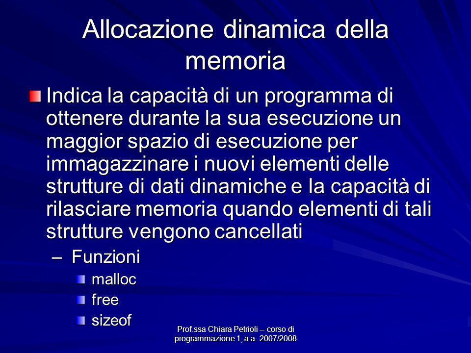 Prof.ssa Chiara Petrioli -- corso di programmazione 1, a.a. 2007/2008 Allocazione dinamica della memoria Indica la capacità di un programma di ottener