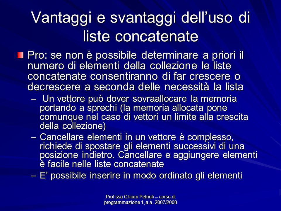 Prof.ssa Chiara Petrioli -- corso di programmazione 1, a.a. 2007/2008 Vantaggi e svantaggi delluso di liste concatenate Pro: se non è possibile determ