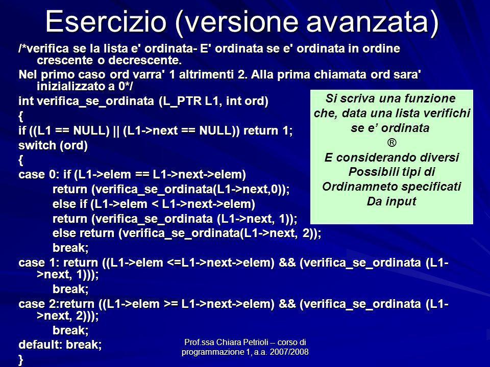 Prof.ssa Chiara Petrioli -- corso di programmazione 1, a.a. 2007/2008 Esercizio (versione avanzata) /*verifica se la lista e' ordinata- E' ordinata se