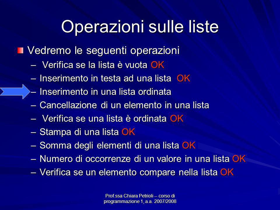 Prof.ssa Chiara Petrioli -- corso di programmazione 1, a.a. 2007/2008 Operazioni sulle liste Vedremo le seguenti operazioni – Verifica se la lista è v
