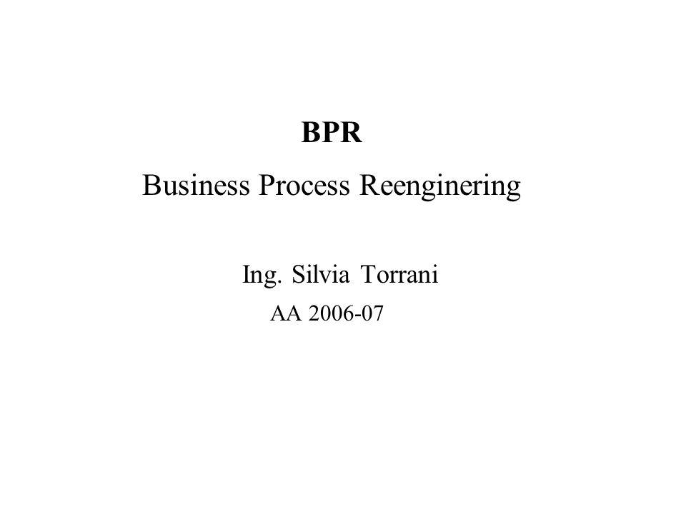 BPR Business Process Reenginering Ing. Silvia Torrani AA 2006-07
