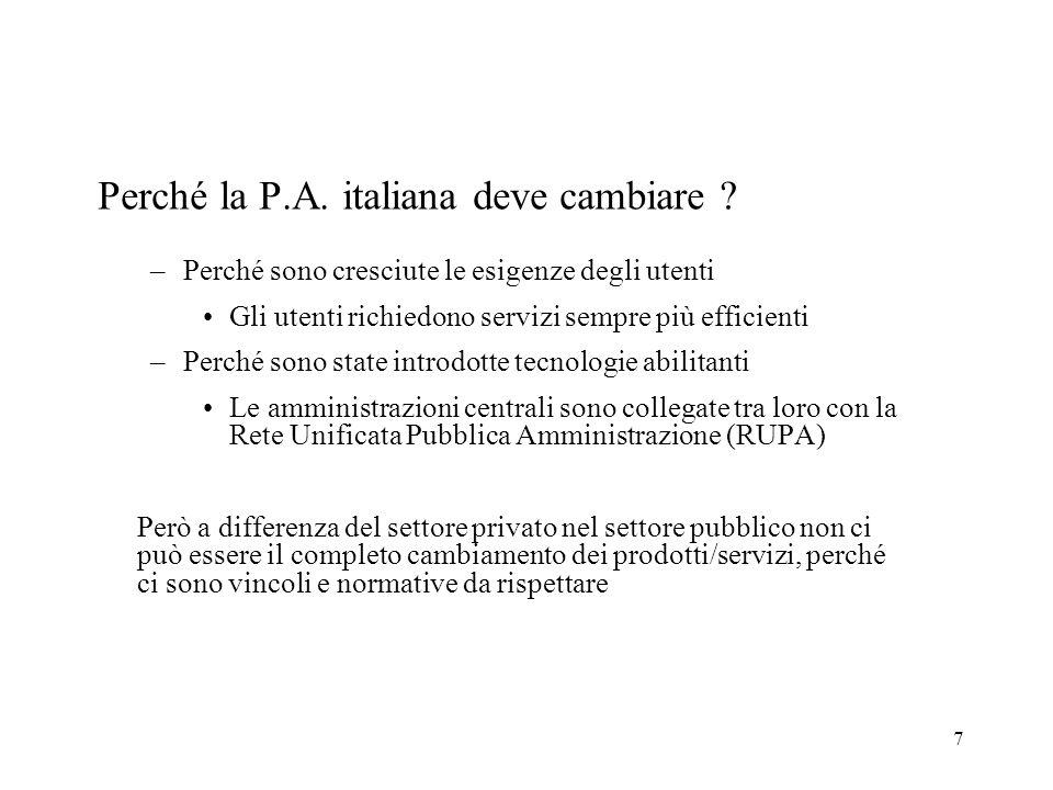 7 Perché la P.A. italiana deve cambiare ? –Perché sono cresciute le esigenze degli utenti Gli utenti richiedono servizi sempre più efficienti –Perché