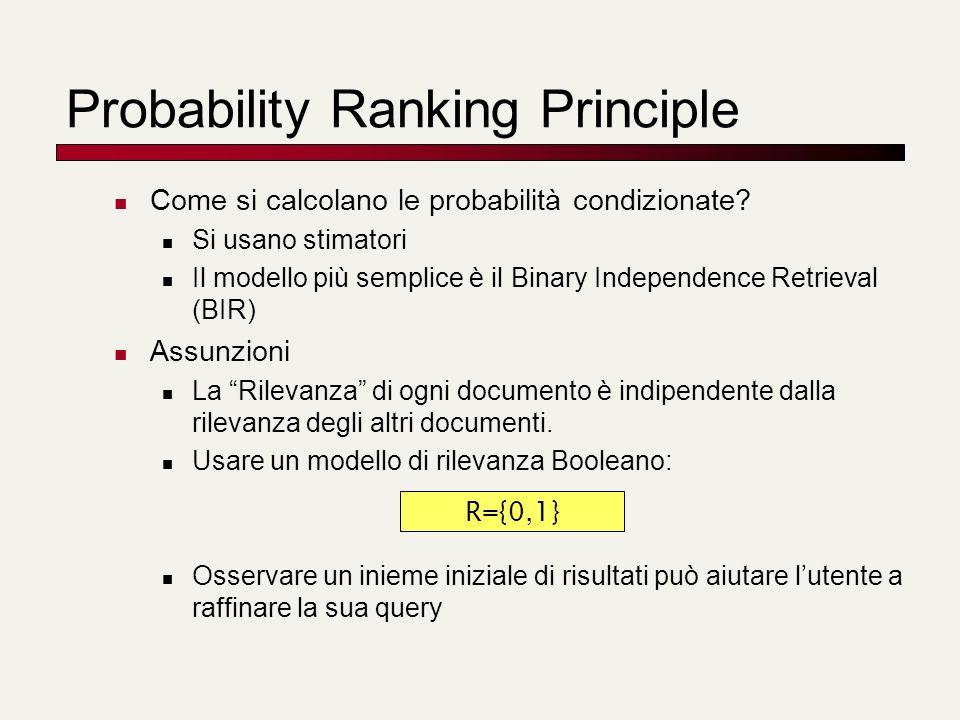 Probability Ranking Principle Come si calcolano le probabilità condizionate? Si usano stimatori Il modello più semplice è il Binary Independence Retri
