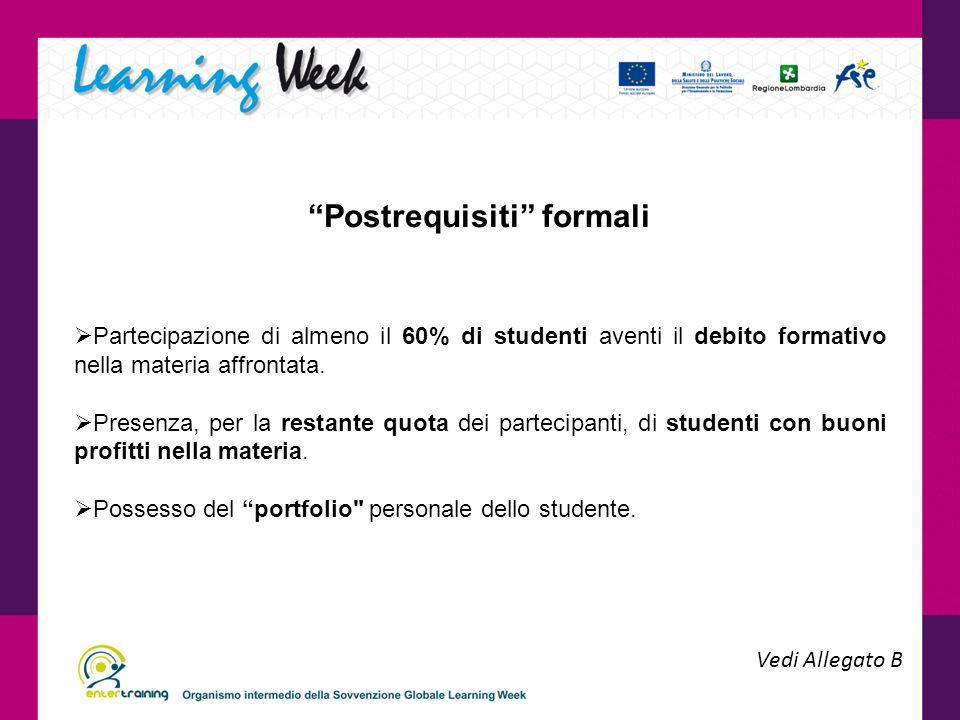 Postrequisiti formali Partecipazione di almeno il 60% di studenti aventi il debito formativo nella materia affrontata.