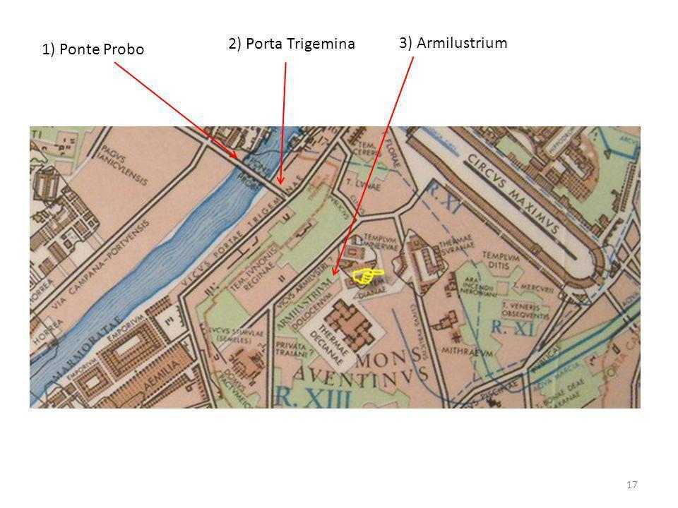 1) Ponte Probo 2) Porta Trigemina 3) Armilustrium 17