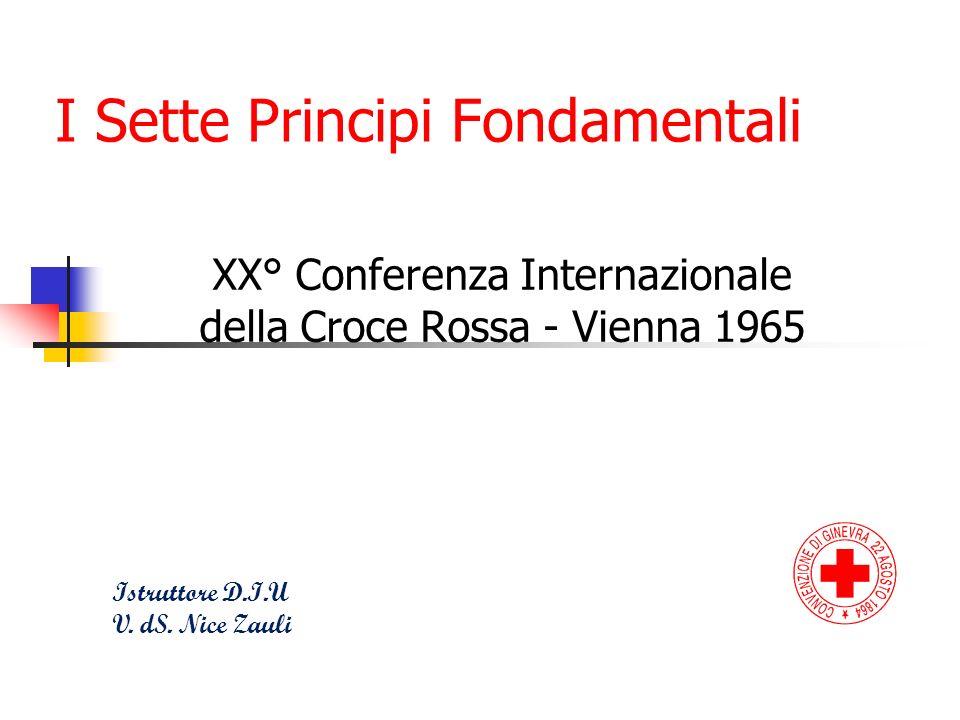 I Sette Principi Fondamentali XX° Conferenza Internazionale della Croce Rossa - Vienna 1965 Istruttore D.I.U V.