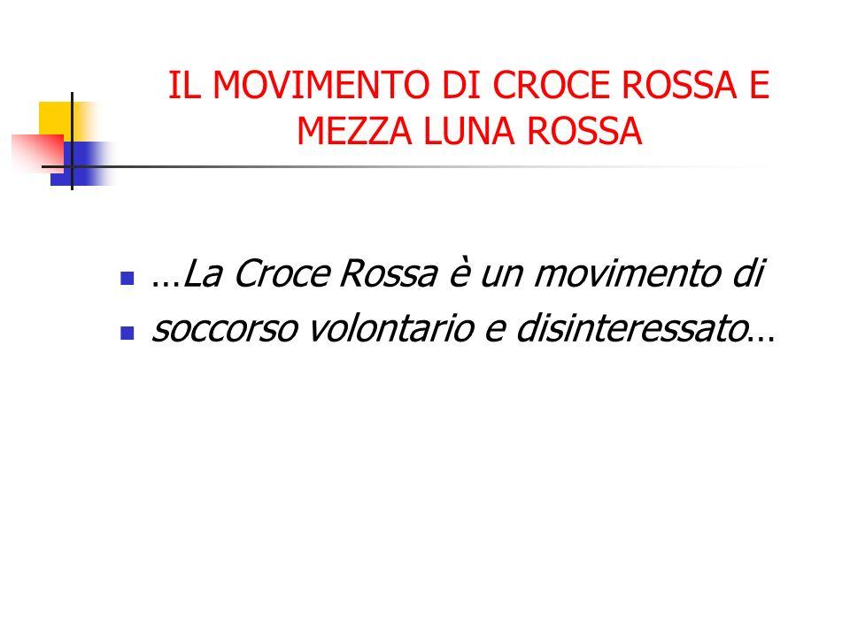 IL MOVIMENTO DI CROCE ROSSA E MEZZA LUNA ROSSA …La Croce Rossa è un movimento di soccorso volontario e disinteressato…