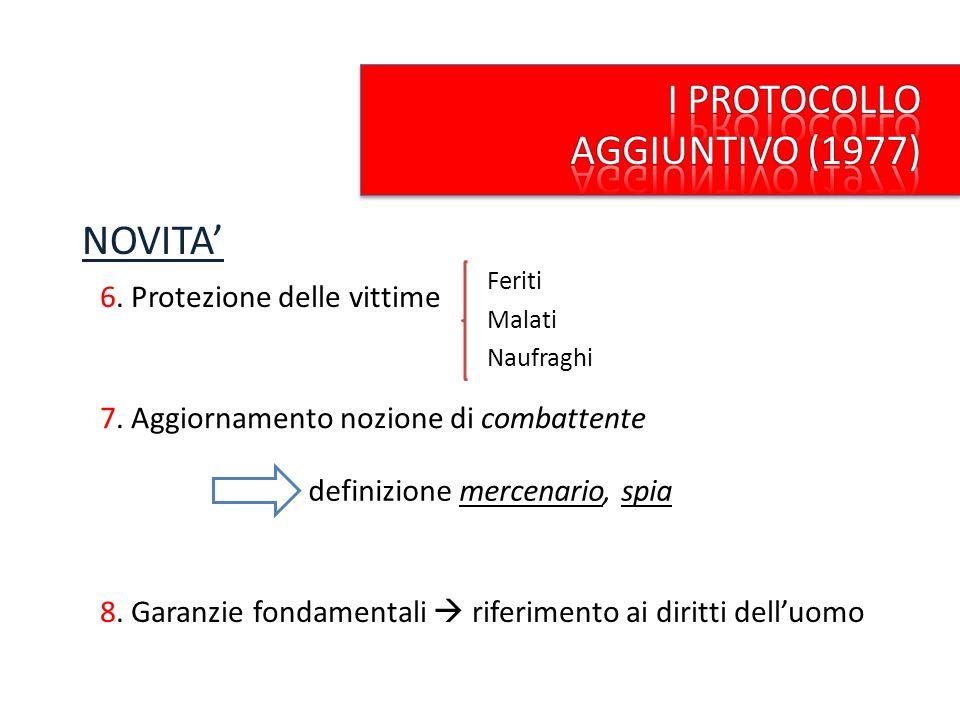 8. Garanzie fondamentali riferimento ai diritti delluomo NOVITA 6. Protezione delle vittime Feriti Malati Naufraghi 7. Aggiornamento nozione di combat