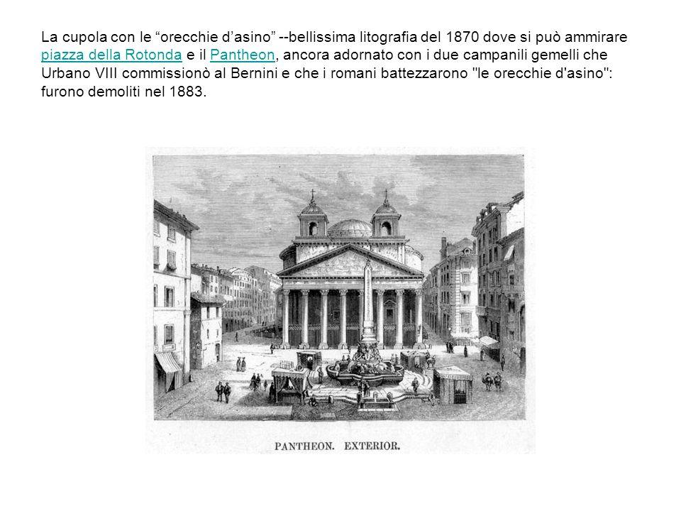La cupola con le orecchie dasino --bellissima litografia del 1870 dove si può ammirare piazza della Rotonda e il Pantheon, ancora adornato con i due c