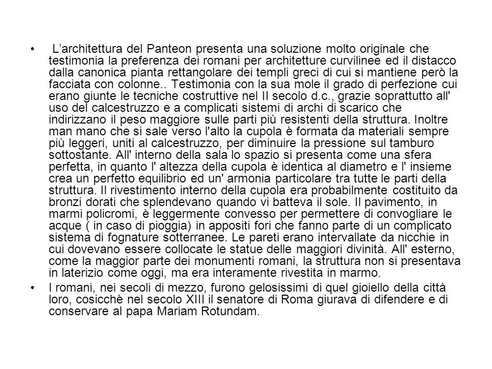 Larchitettura del Panteon presenta una soluzione molto originale che testimonia la preferenza dei romani per architetture curvilinee ed il distacco da