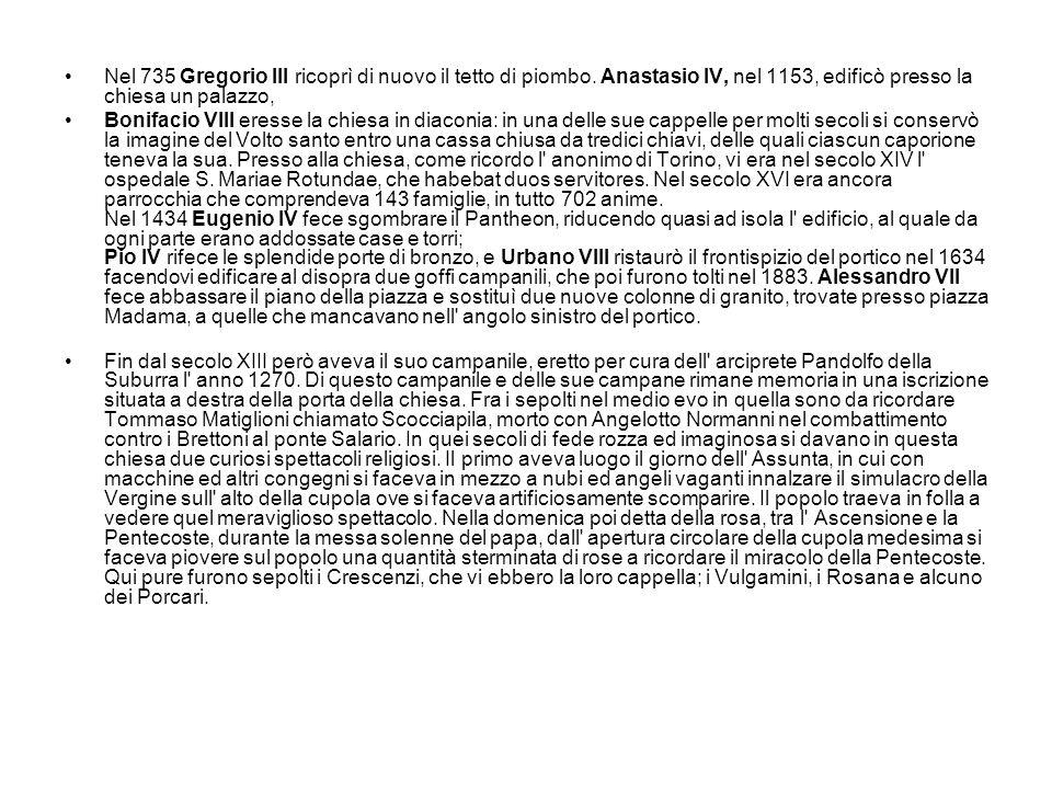 Nel 735 Gregorio III ricoprì di nuovo il tetto di piombo. Anastasio IV, nel 1153, edificò presso la chiesa un palazzo, Bonifacio VIII eresse la chiesa