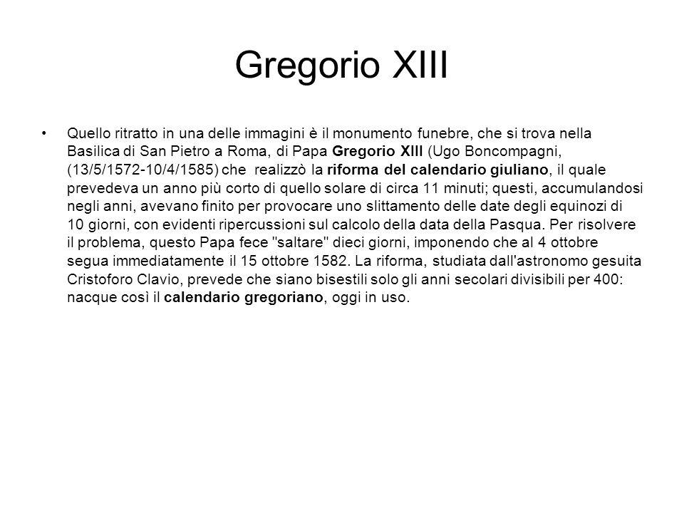 Gregorio XIII Quello ritratto in una delle immagini è il monumento funebre, che si trova nella Basilica di San Pietro a Roma, di Papa Gregorio XIII (U