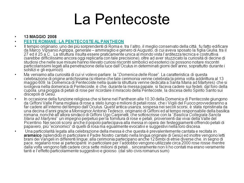 La Pentecoste 13 MAGGIO 2008 FESTE ROMANE: LA PENTECOSTE AL PANTHEON Il tempio originario, uno dei più sorprendenti di Roma e, tra laltro, il meglio c