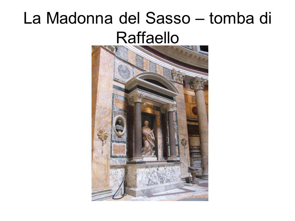 La Madonna del Sasso – tomba di Raffaello
