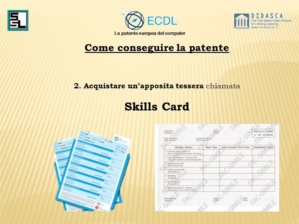 La patente europea del computer Come conseguire la patente 2. Acquistare unapposita tessera chiamata Skills Card