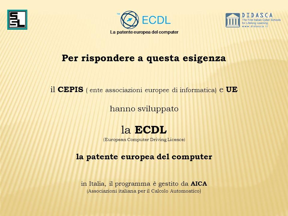 Per rispondere a questa esigenza il CEPIS ( ente associazioni europee di informatica) e UE hanno sviluppato la ECDL (European Computer Driving Licence