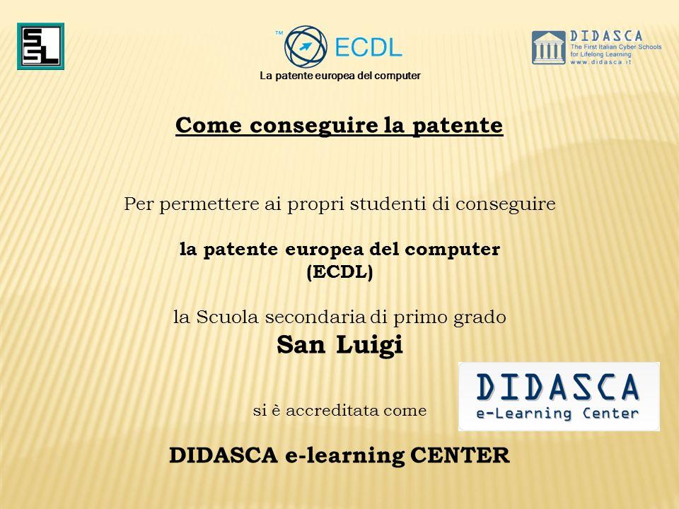 La patente europea del computer Come conseguire la patente Per permettere ai propri studenti di conseguire la patente europea del computer (ECDL) la S