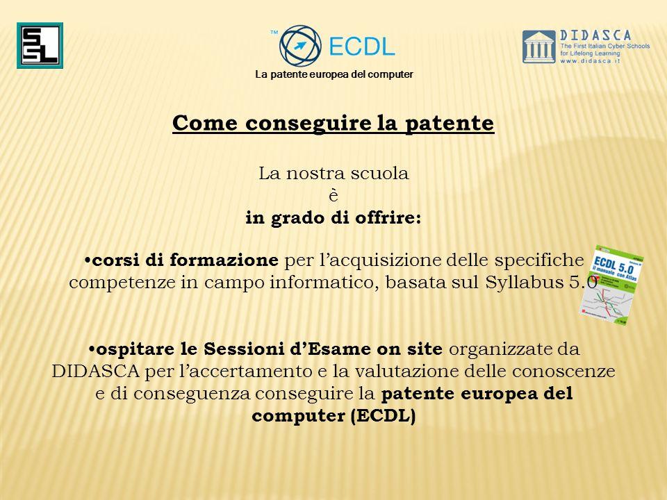 La patente europea del computer Come conseguire la patente La nostra scuola è in grado di offrire: corsi di formazione per lacquisizione delle specifi