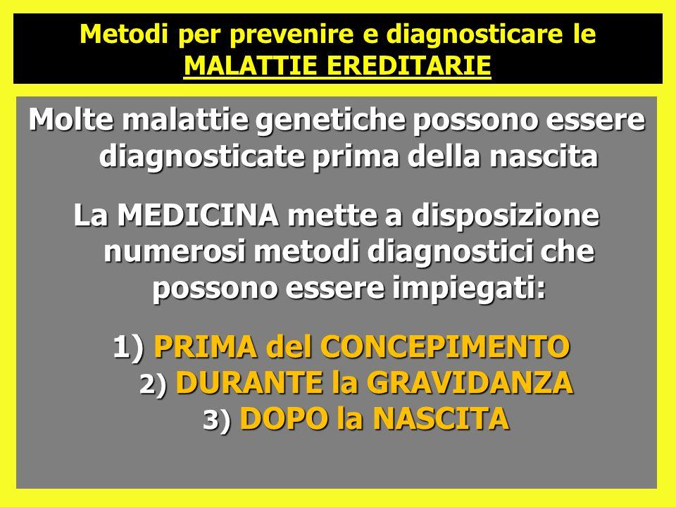 Molte malattie genetiche possono essere diagnosticate prima della nascita La MEDICINA mette a disposizione numerosi metodi diagnostici che possono ess