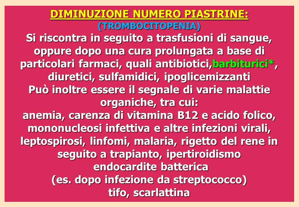 DIMINUZIONE NUMERO PIASTRINE: (TROMBOCITOPENIA) Si riscontra in seguito a trasfusioni di sangue, oppure dopo una cura prolungata a base di particolari