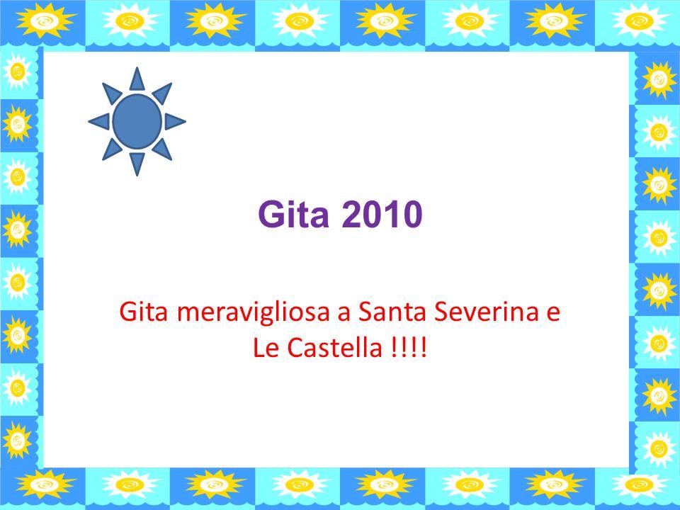 Gita 2010 Gita meravigliosa a Santa Severina e Le Castella !!!!