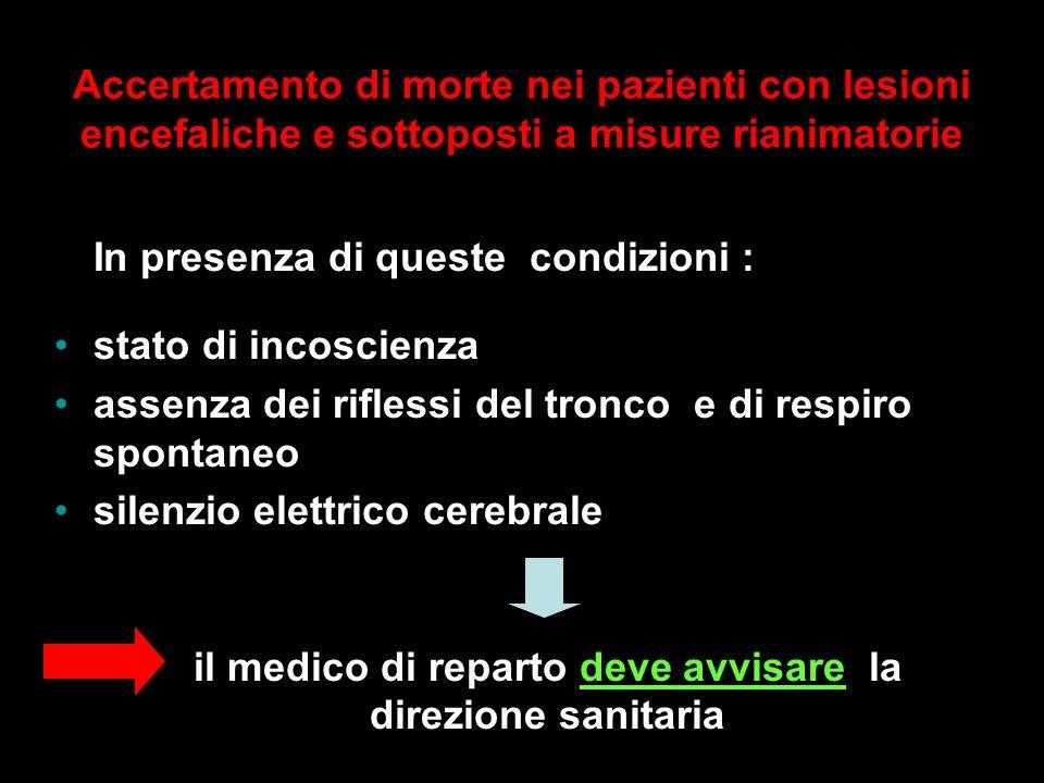 Accertamento di morte nei pazienti con lesioni encefaliche e sottoposti a misure rianimatorie In presenza di queste condizioni : stato di incoscienza