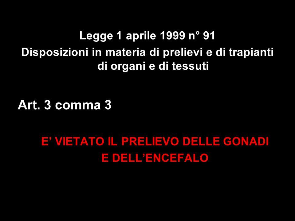 Legge 1 aprile 1999 n° 91 Disposizioni in materia di prelievi e di trapianti di organi e di tessuti Art. 3 comma 3 E VIETATO IL PRELIEVO DELLE GONADI