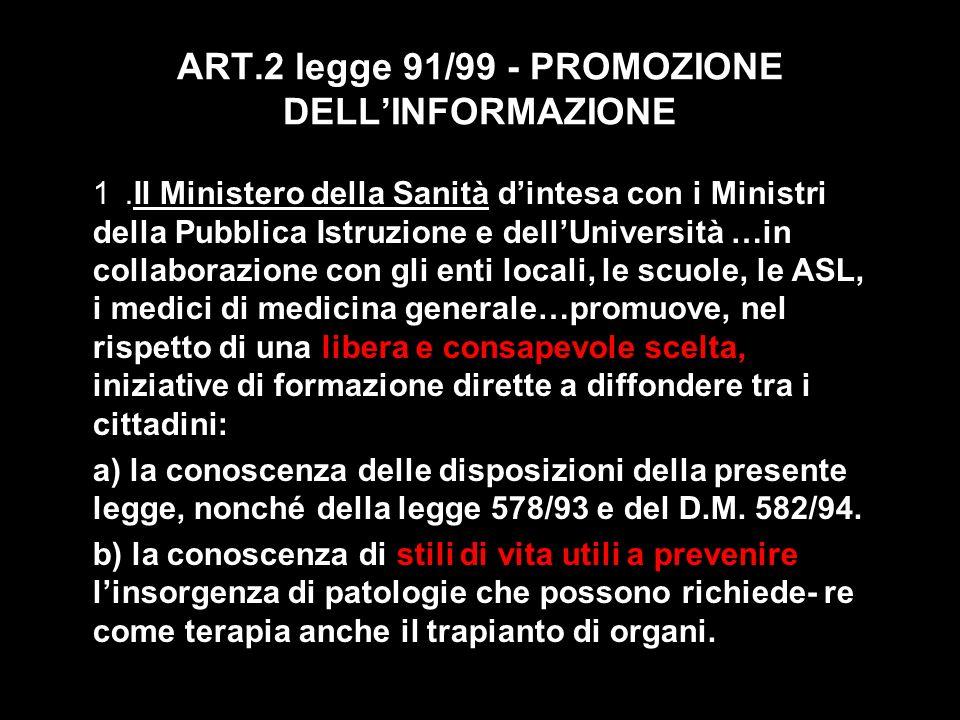 ART.2 legge 91/99 - PROMOZIONE DELLINFORMAZIONE 1.Il Ministero della Sanità dintesa con i Ministri della Pubblica Istruzione e dellUniversità …in coll